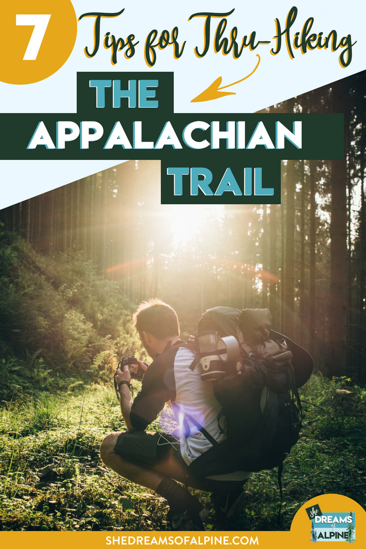 7 Tips for Thru Hiking the Appalachian Trail |  There is a lot of planning involved with a thru-hike, and it can be intimidating to know where to start. Consider this post your Appalachian Trail thru-hike planner, and start planning your hike with confidence. You won't want to hit the trail without reading these 7 awesome thru-hiking tips! | shedreamsofalpine.com