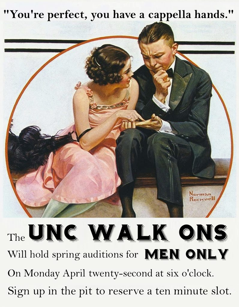 Ad I did for the UNC Walk-Ons when they needed two additional male members to even things out. They planned to hold auditions for men only in a pretty unconventional time of the year to be adding group members. Needless to say they were very successful and found two men who are still with the group today.