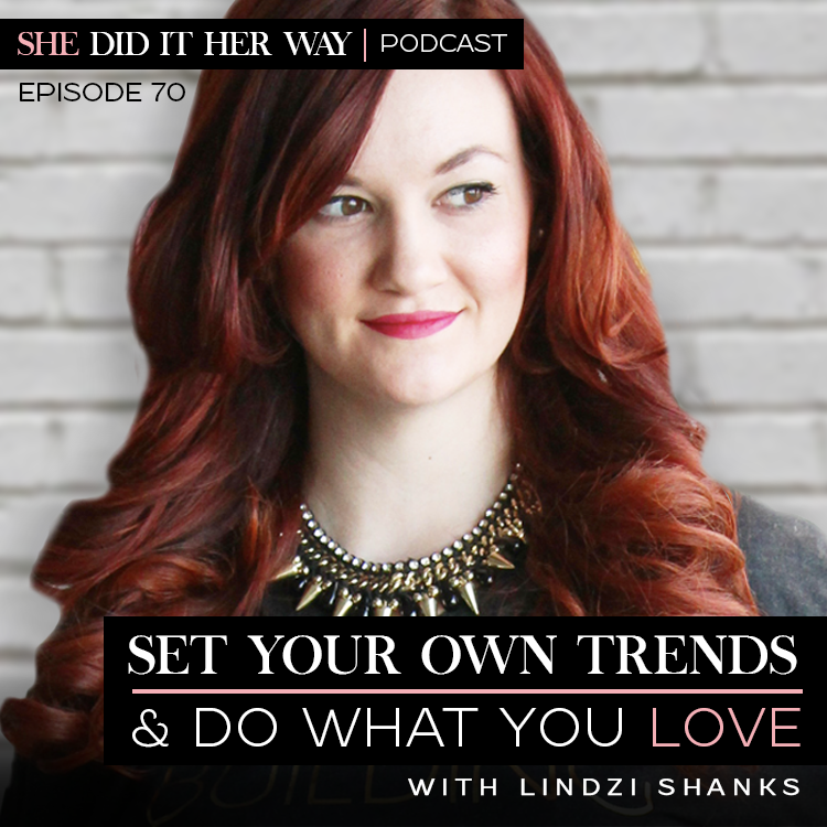 Set your own trends & do what you love with Lindzi Shanks