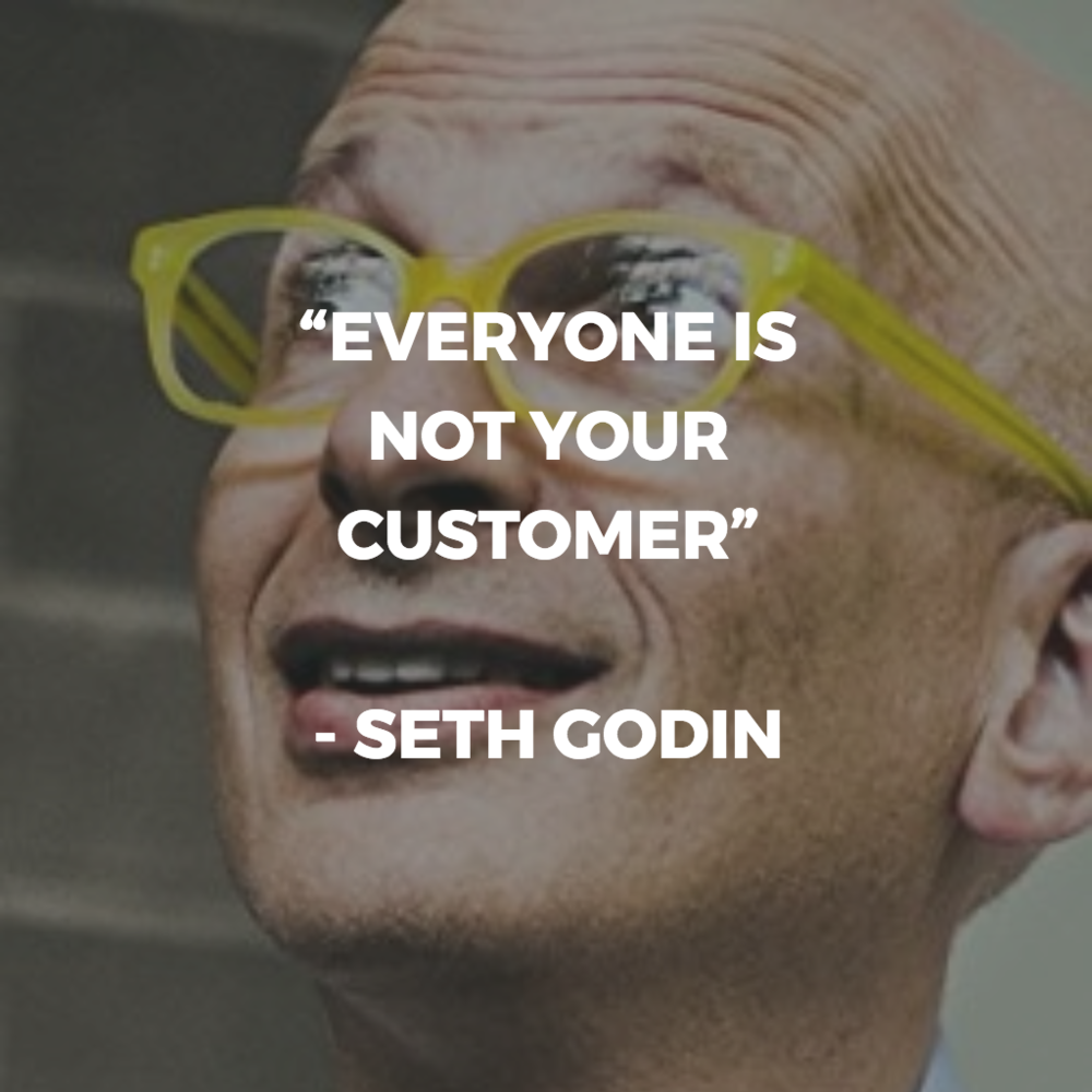 Everyone Is Not Your Customer Seth Godin HANALI Quote.png