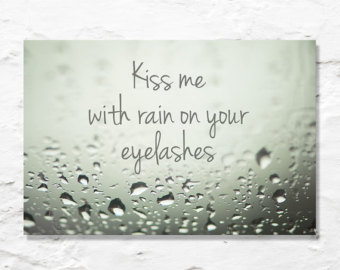 kiss me with rain on your eyelashes.jpg
