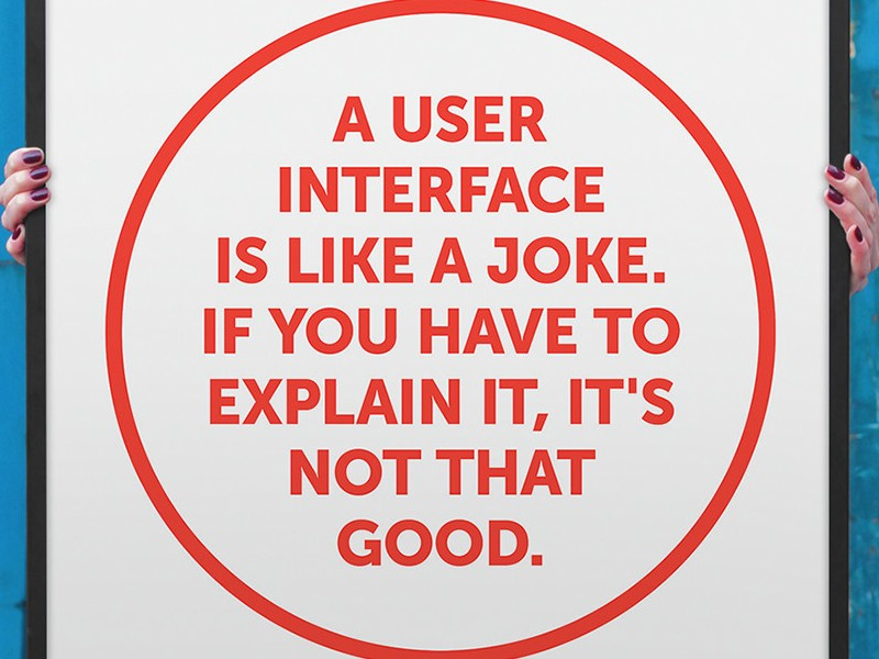 A user interface is like a joke. If you have to explain it, it's not that good. Source: Startup Vitamins