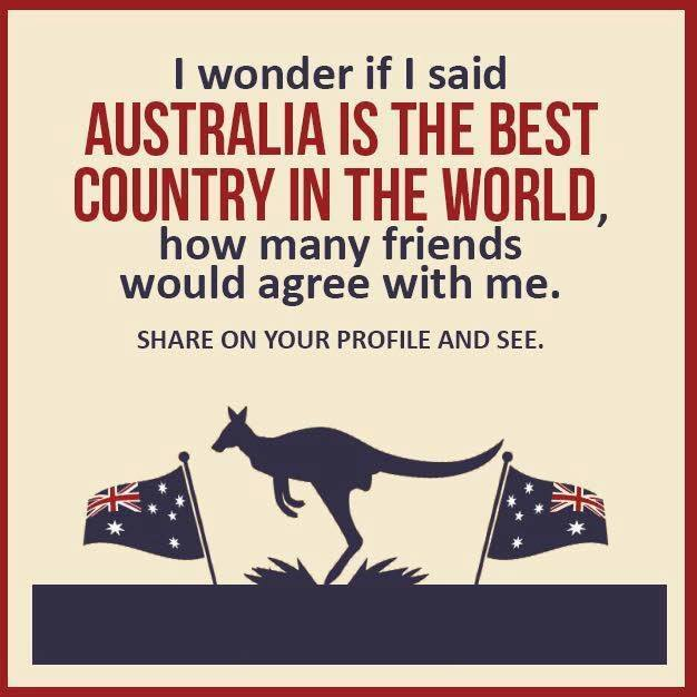 """Image shared on facebook. Text: I wonder if I said Australia is the best country in the world, how many friends would agree with me. Share on your profile and see."""""""