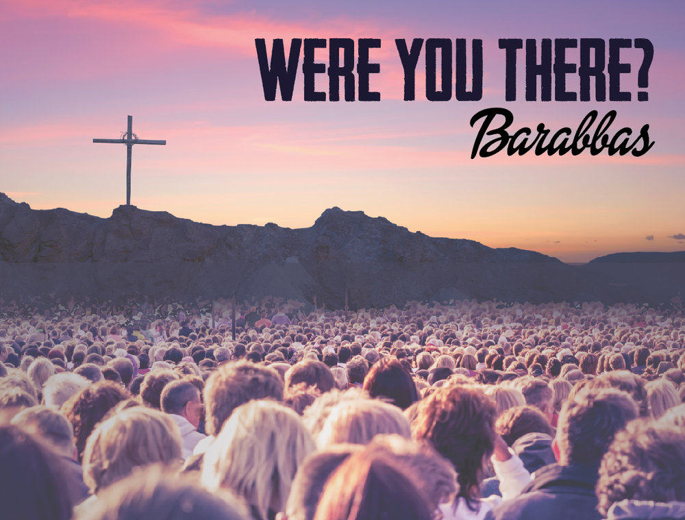 Were you there- barabbas.jpg