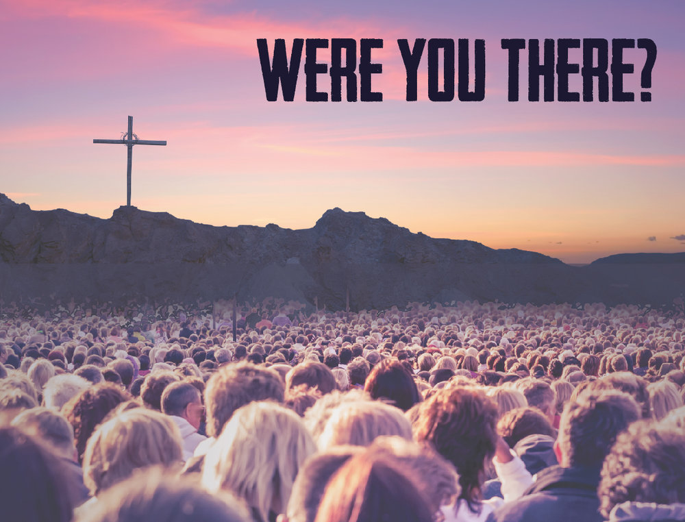 were you there_.jpg
