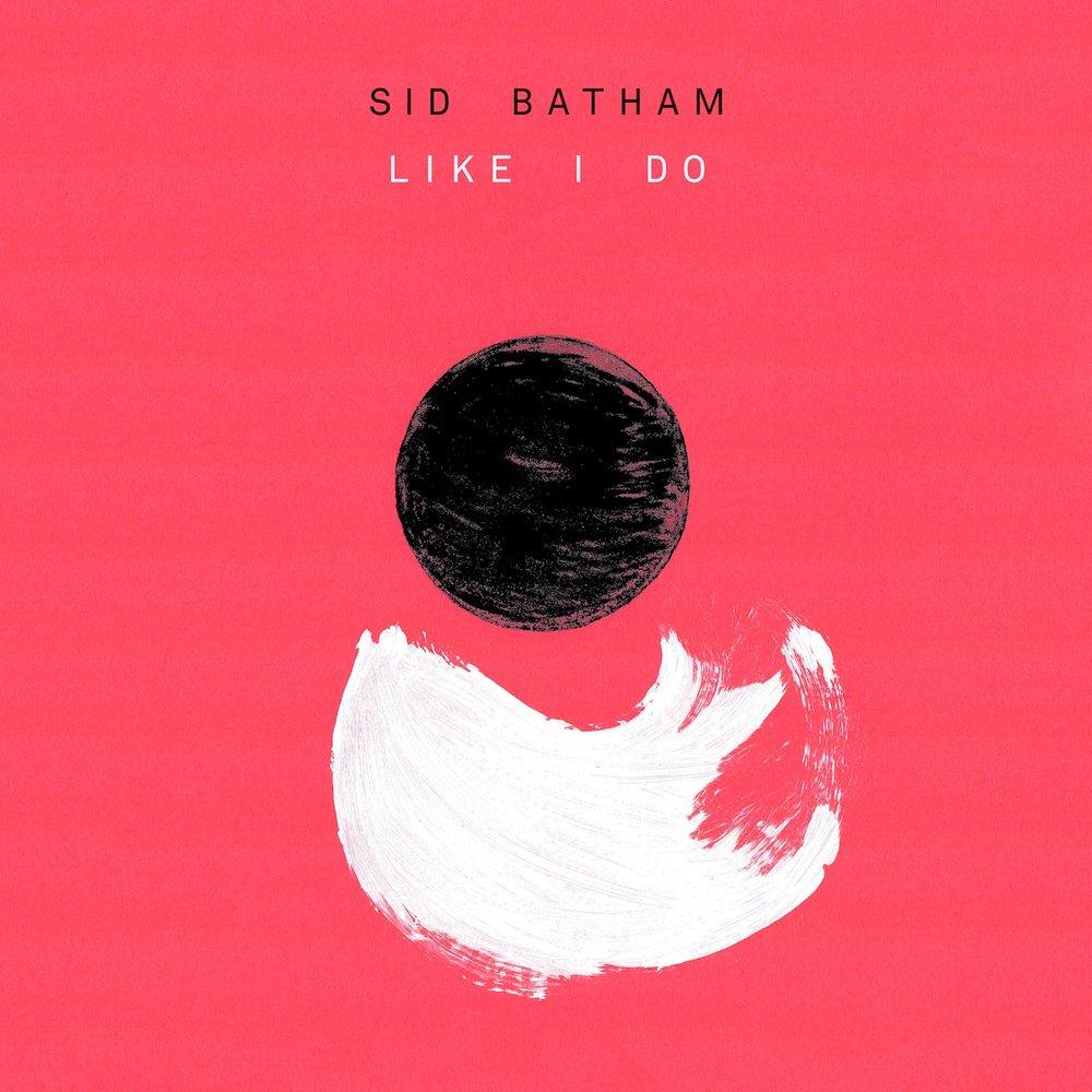 Sid Batham - Like I Do (2017)