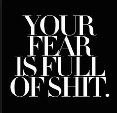 your-fear-is-full-of-shit