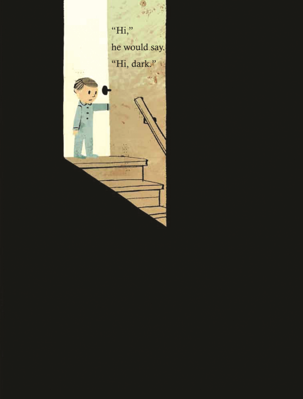 """If you haven't read the children's book """"The Dark"""", illustrated by Jon Klassen, it's fantastic. It's a good reminder for adults and children alike that sometimes, when we face our fears, when we go look into the dark, we find out we don't have to be so afraid, afterall."""