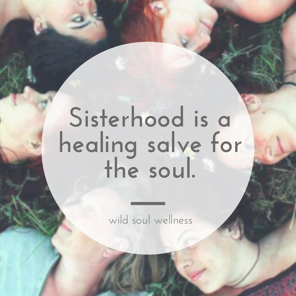 » CLICK TO TWEET «       Sisterhood is a healing salve for the soul.