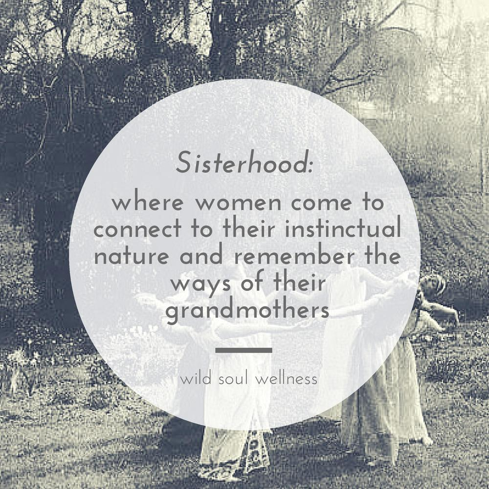 » CLICK TO TWEET « Sisterhood: Where women come to connect to their instinctual nature and remember the ways of their grandmothers