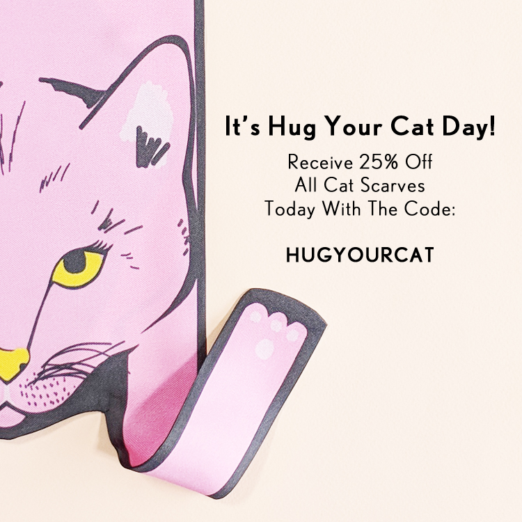 *25% off Cat Scarves ends midnight 4th June. Enter the code HUGYOURCAT at the checkout to redeem the discount. Offer excludes items in the Outlet and can not be used with any other offer.