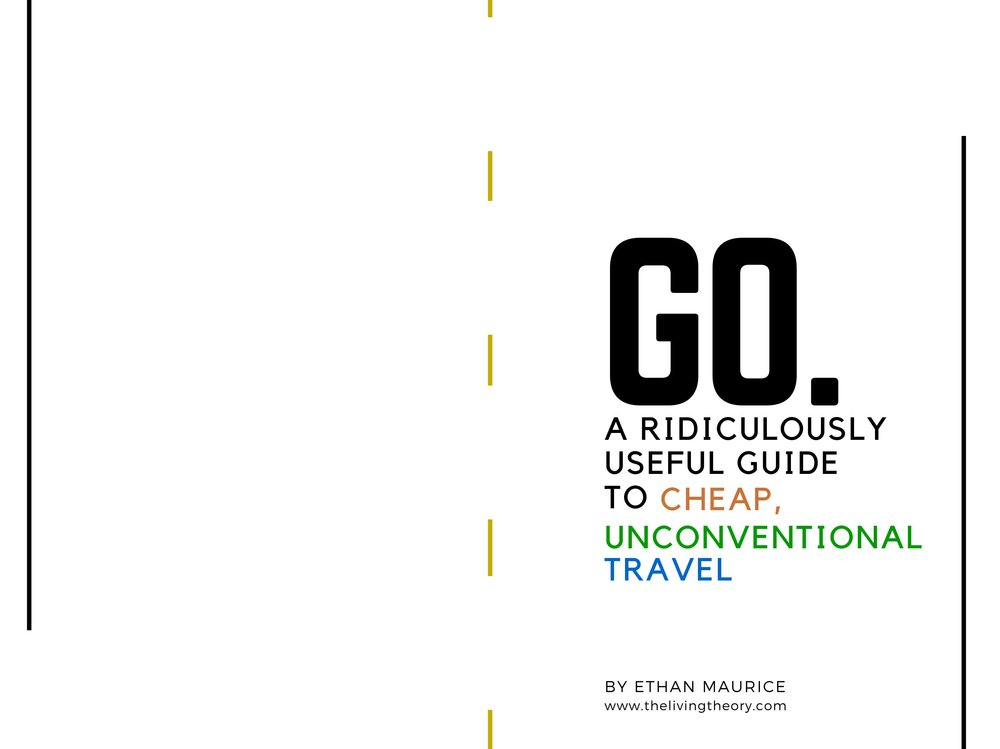 GO. A Ridiculously Useful Guide to Cheap, Unconvetional Travel