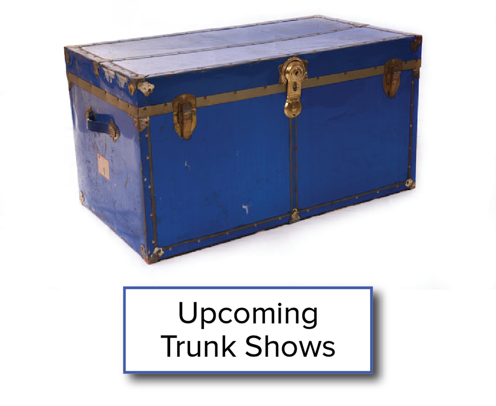 Click to View Upcoming Trunk Shows