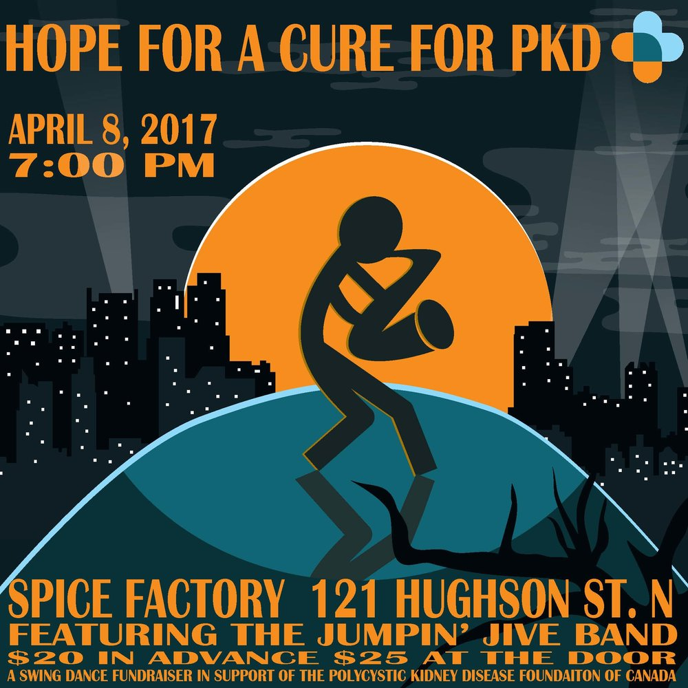 Event Name :  HOPe for a Cure for PKD - Polystic kidney disease           Doors open at 7:00pm       About:   ·        Live swing-era music by Jumpin' Jive Band  ·        Swing dance lesson and demonstration by The Hammer Hoppers  ·        Silent Auction      Ticket and event details  found at  endpkd.ca/events