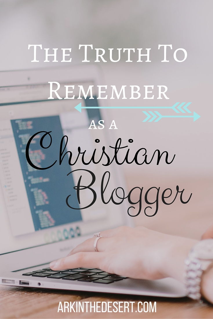The truth every Christian blogger needs to remember. The truth I need to remember.