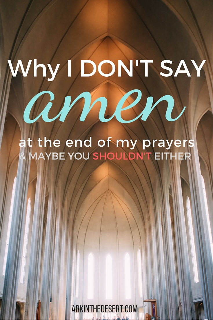 I don't say amen at the end of my prayers and I think maybe you shouldn't either....