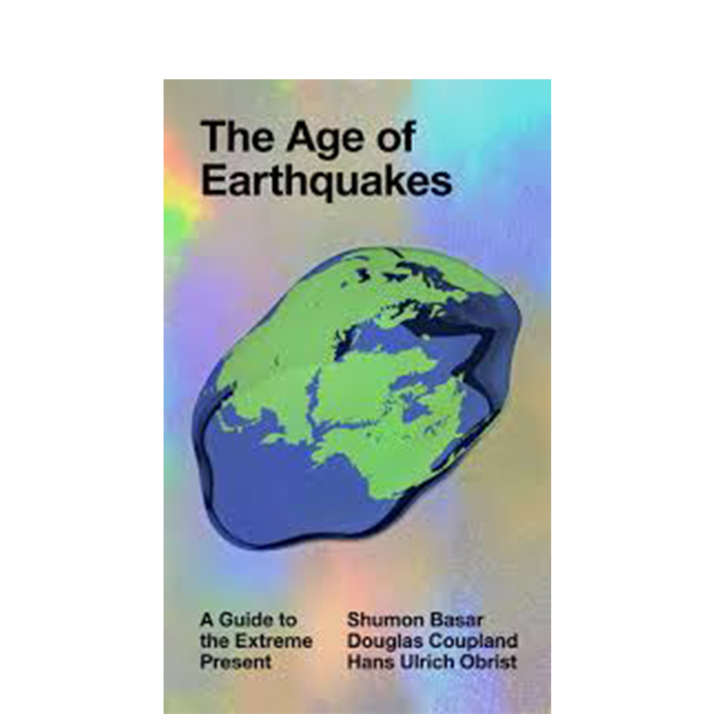 "The Age of Earthquakes  Shumon Basar, Douglas Coupland & Hans Ulrich Obrist  Subtitled as a ""guide to the extreme present,"" this look at our rapidly evolving digital era explores how the internet is changing our brains—and our planet."
