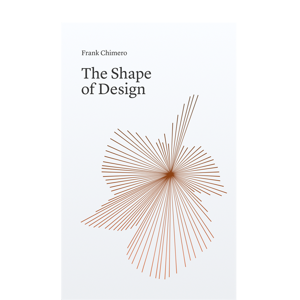 The Shape of Design  Frank Chimero  This book has been on my to-read list for  years . I'm glad I finally got the chance to dig in. It reminded me why I design and to keep believing into what got me into design in the first place.