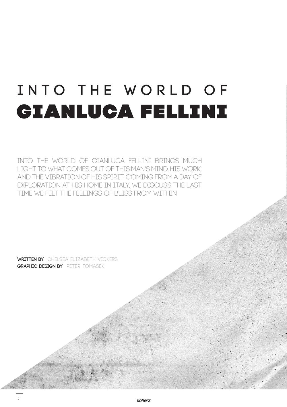 GIANLUCA FELLINI - 20:01:15 - INTERVIEW Into the world of Gianluca Fellini brings much light to what comes out of this man's mind, his work, and the vibration of his spirit. Coming from a day of exploration at his home in Italy, we discuss the last time we felt the feelings of bliss from within...