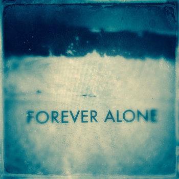 - Forever Alone - Gardenal