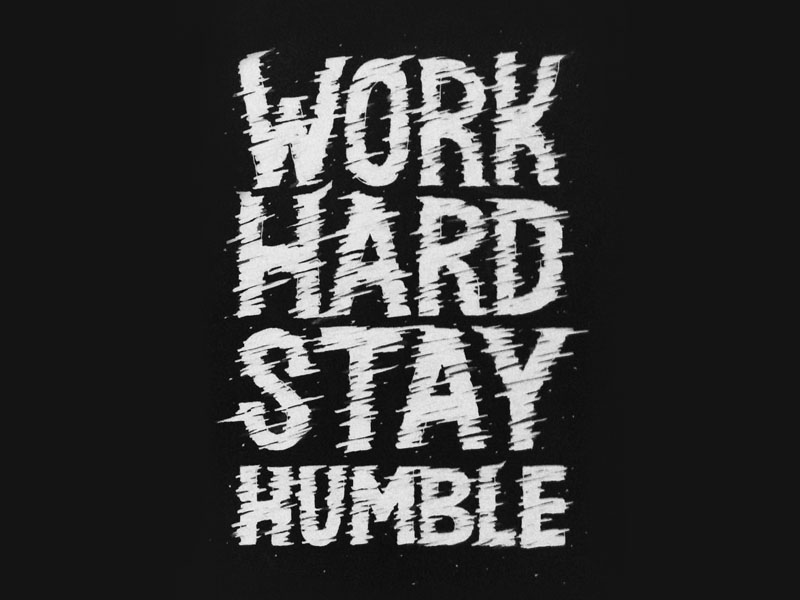 trendgraphy: Work Hard Stay Humble by Laura Dillema Twitter: @Trendgrafeed