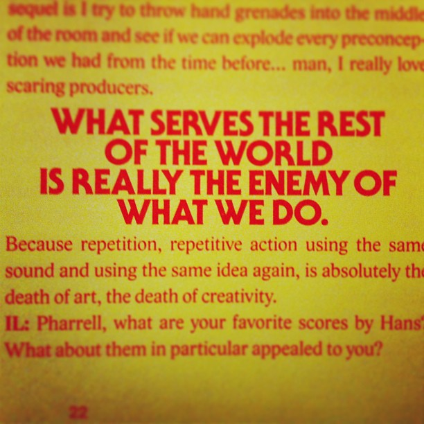 """What serves the rest of the world is really the enemy of what we do"" - #Pharrell"