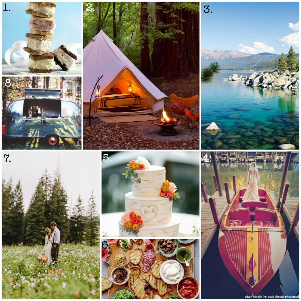1. Keep your guests cool with delicious ice cream sandwiches from Coolhaus 2. Glamp it up out in the woods in a well-appointed tent form Shelter Co. 3. Sunset wine and cheese cruise to Emerald Bay. Rehearsal dinner - check!  4. Make your get-away across the lake in vintage style on a Chris-Craft boat 5. A faux birch bark cake gives a nod to the woodsy setting. Photo: Troy Grover 6. Two words: bruschetta bar. The folks at Shelter Co. are geniuses. Photo: Matt Armendariz 7. Go frolic in a field of flowers with your betrothed. Capture it on film. Photo: Dylan and Sara Photography 8. Hire Camper Cocktails to show up in their Airstream trailor and make craft cocktails for your guests