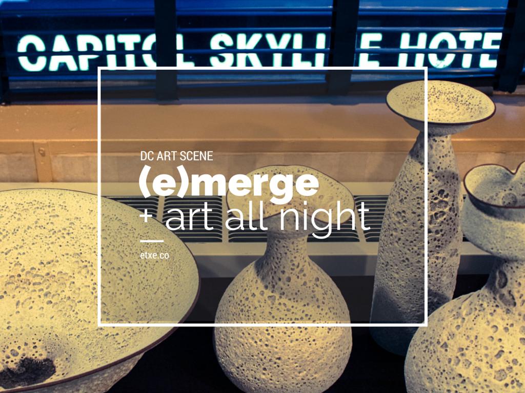 DC ART SCENE (e)merge and Art All Night