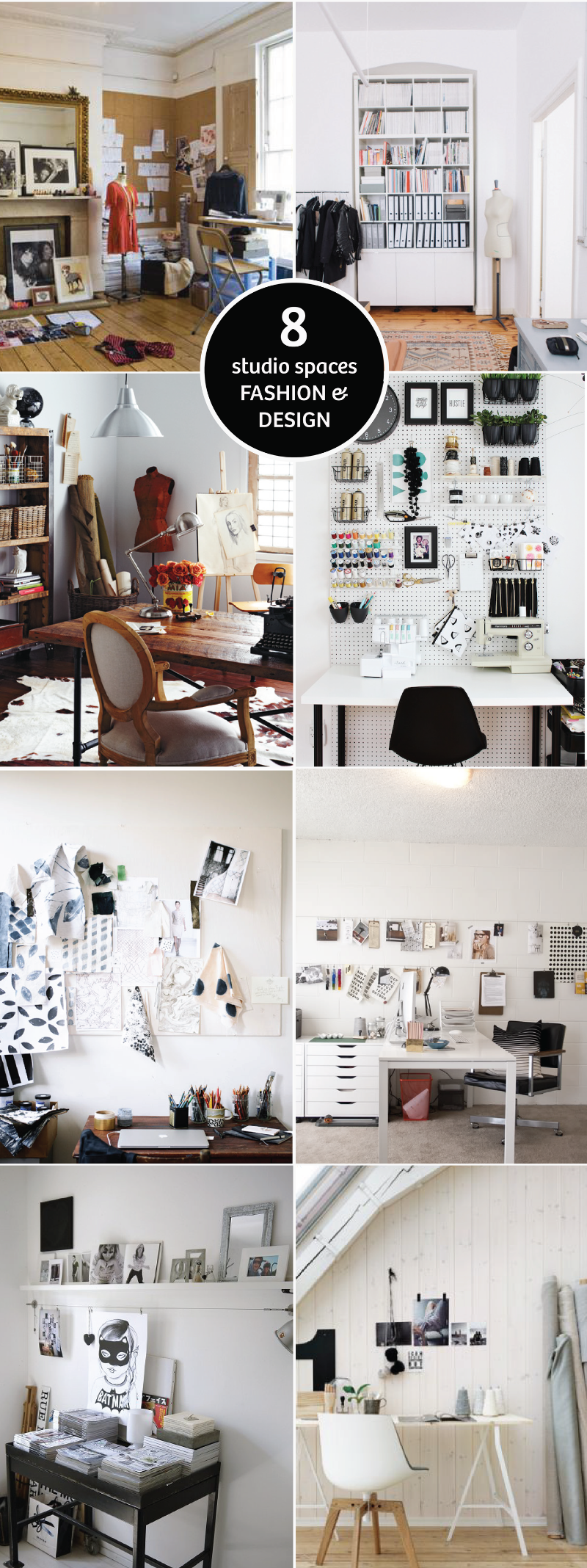 Images: (Top Left) Fashion Designer Jemima French's home studioviaThe Independent, (Top Right) Johanna Schneider's home studioviaFreunde von Freunde, (Upper Middle Left) viaStyle at Home, (Upper Middle Right) Mandy Pellegerin's home studio viaFabric Paper Glue, (Lower Middle Left) Rebecca Atwood's home studio viaApartment 34, (Lower Middle Right) Lindsay Stetson's home studio viaEva Black Design, (Bottom Left) viaVosgesparis, (Bottom Right) viaHomedit