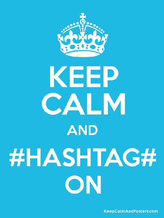 Keep Calm and Hashtag