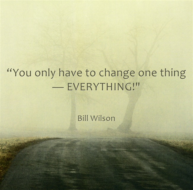 Quote; You only have to change one thing -- everything!