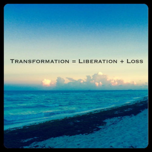 Quote; Transformation = Liberation + Loss