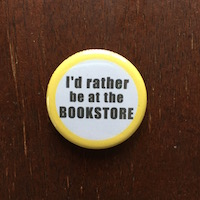 """""""I'd Rather be at the Bookstore"""" button, $1.50 plus $3 shipping"""