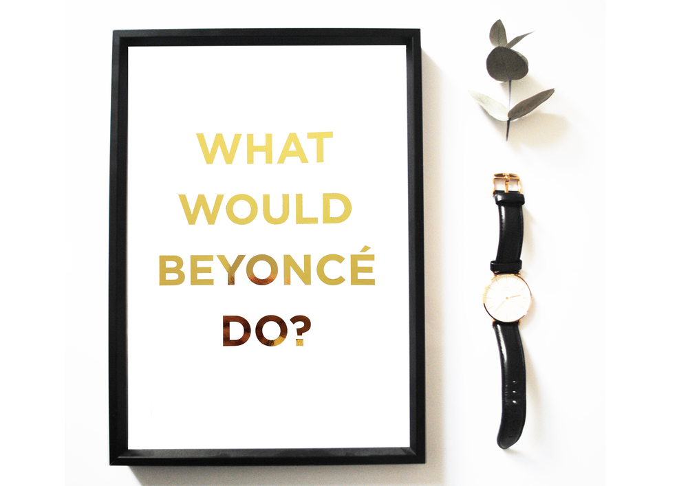SKANDIDESIGN_GOLD FOIL WHAT WOULD BEYONCE DO?.jpg