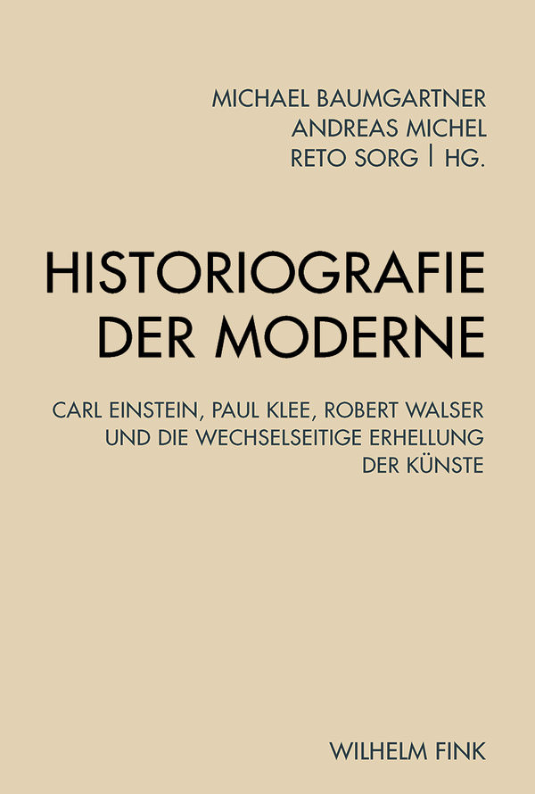 Abb.1: Titelblatt zu Historiografie der Moderne Carl Einstein, Paul Klee, Robert Walser und die wechselseitige Erhellung der Künste 1. Aufl., Paderborn: Fink, 2015