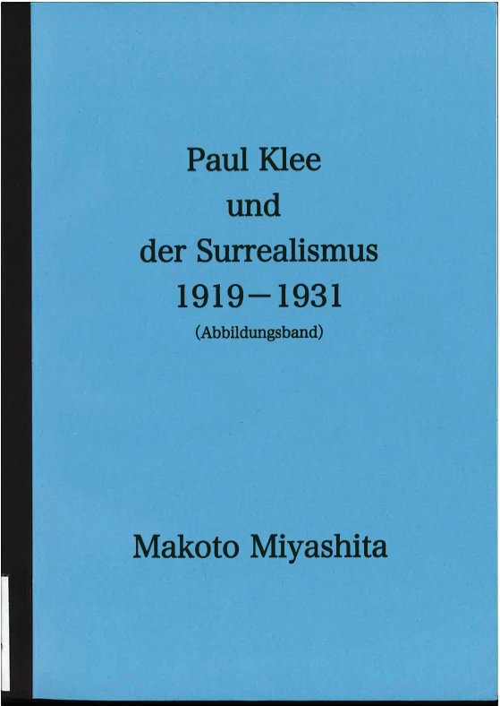 Abb. 2  Makoto Miyashita, Paul Klee und der Surrealismus 1919-1931,2 Bde., Diss., Universität Basel, 2007, Abbildungsband   DOWNLOAD   http://downloads.zwitscher-maschine.org/Miyashita_Klee_Surrealismus_Abb.pdf
