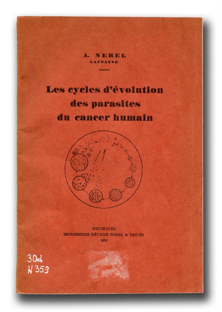Abb. 10  Antoine Nebel, Les cycles d'évolution des parasites du cancer humain, Neuchatel: Imprimeries réunies Borel & Seiler, 1932.