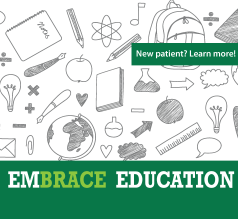 New Patient? Learn More about How we Embrace your education!