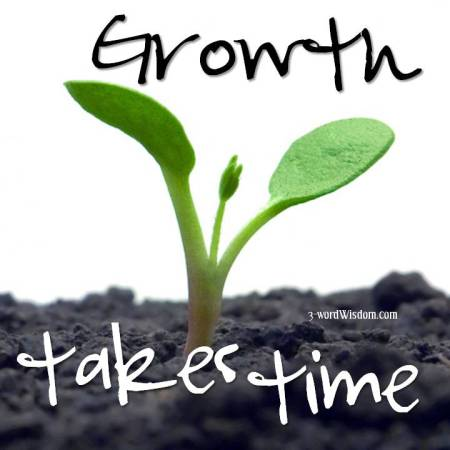 Photo credit: http://3-wordwisdom.com/2013/11/16/growth-takes-time/