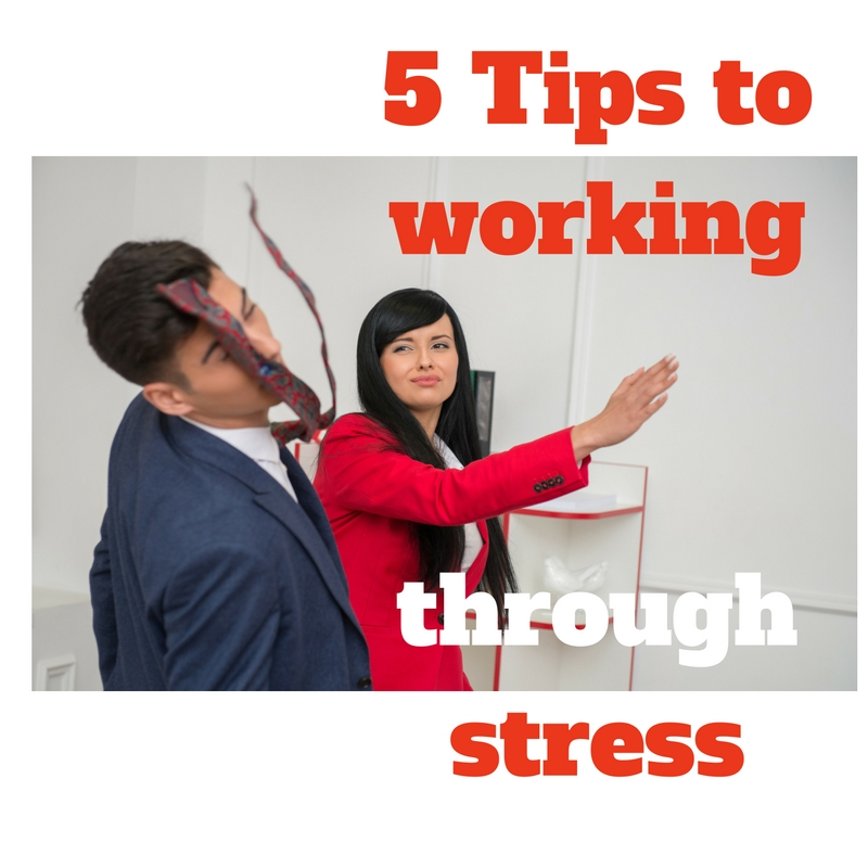 5 tips to work through stress