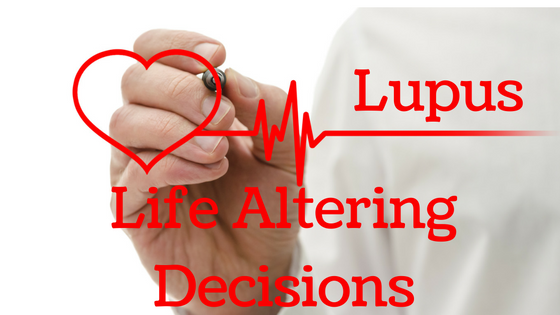 Lupus life altering decisions