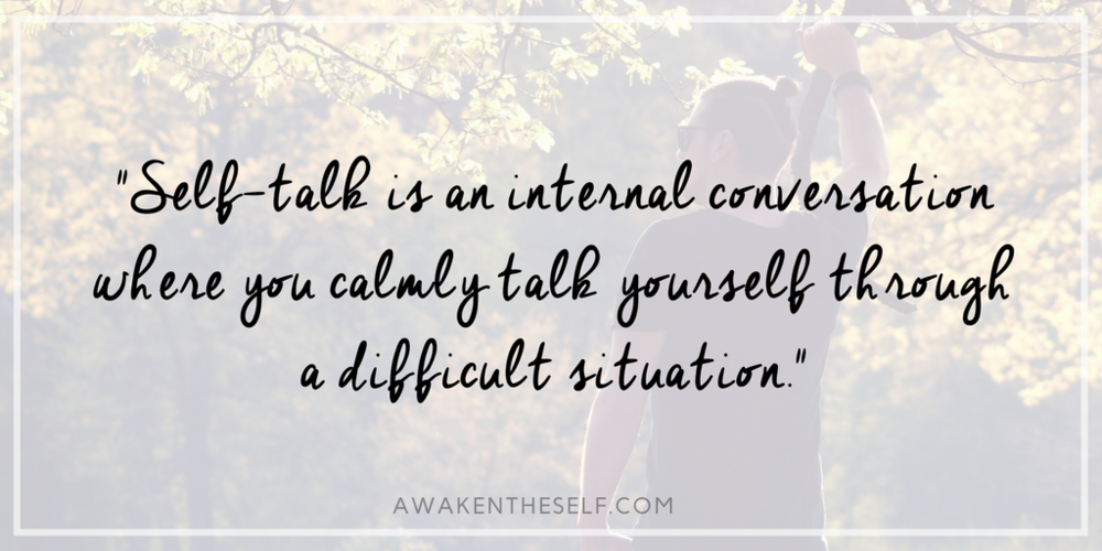 Self-talk is an internal conversation where you calmly talk yourself through a difficult situation.png