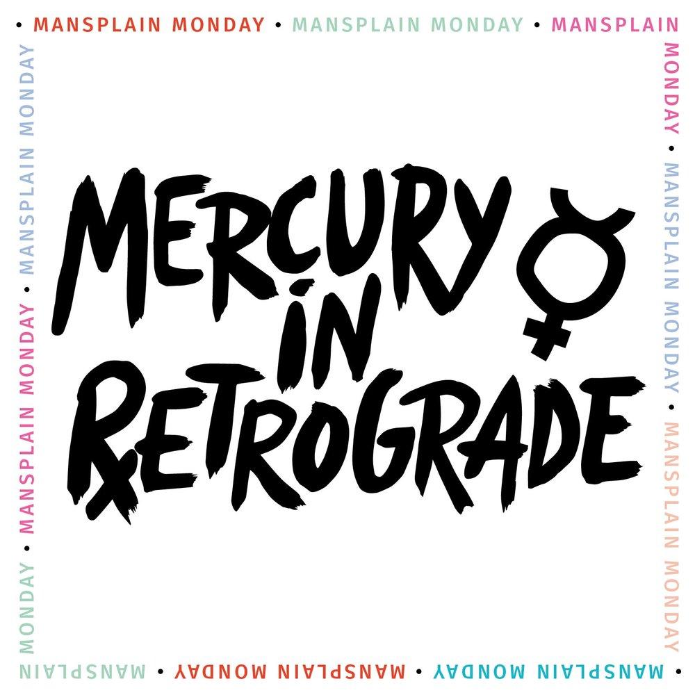 Mansplain Monday_MercuryinRetrograde-04.jpg