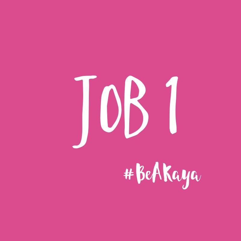 Job 1 - #BeAKaya