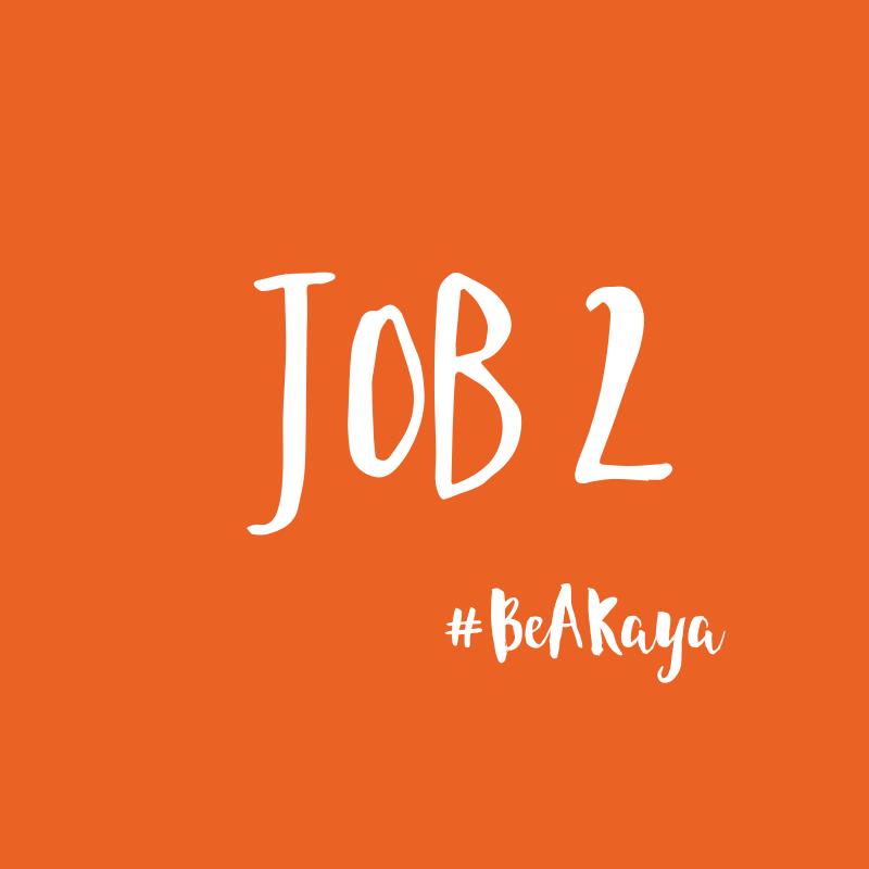 Job 2 - #BeAKaya
