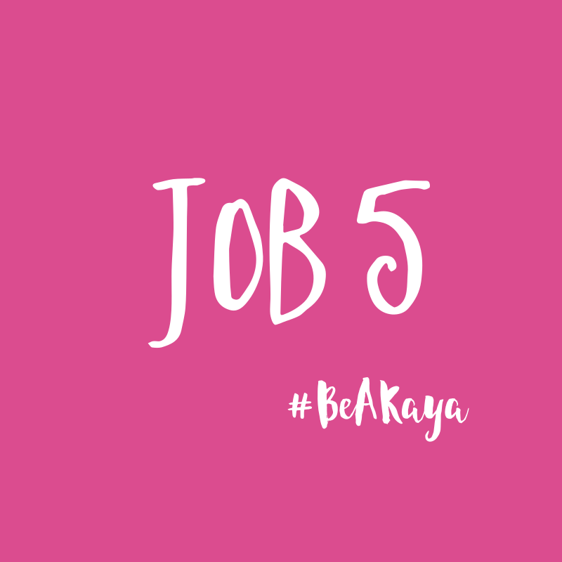 Job 5 - #BeAKaya