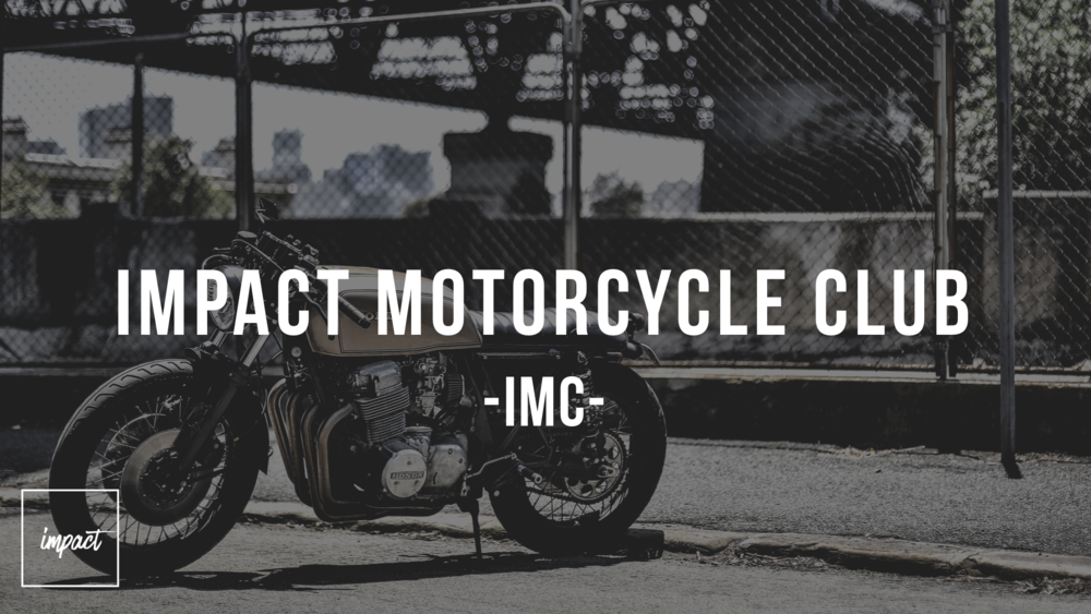 Impact Motorcycle Club (IMC) - Leader: David RamosWhen: Saturday MorningsWhere: Everett/Chelsea/Revere AreaClick the image to learn more!