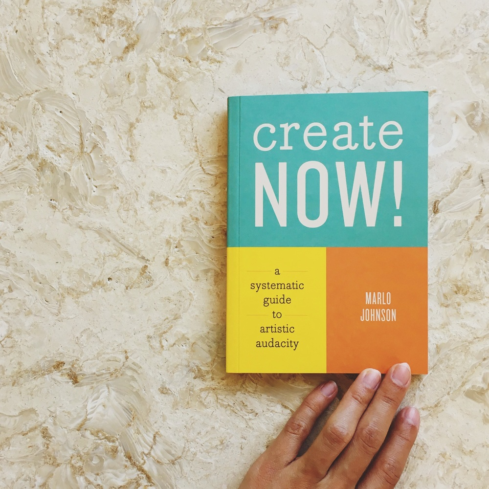 Create Now! A Systematic Guide to Artistic Audacity, by Marlo Johnson