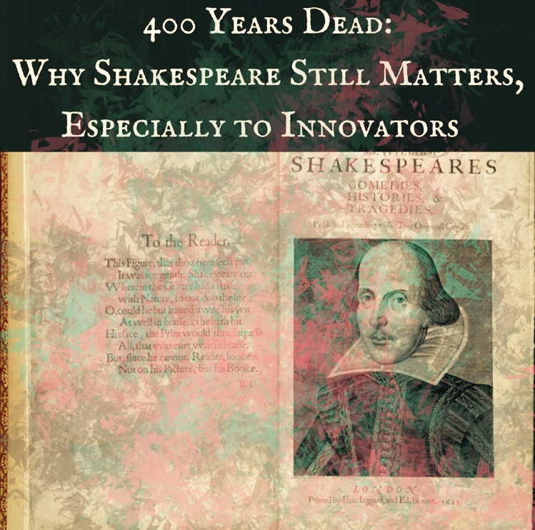 400 Years Dead: Why Shakespeare Still Matters, Especially to Innovators