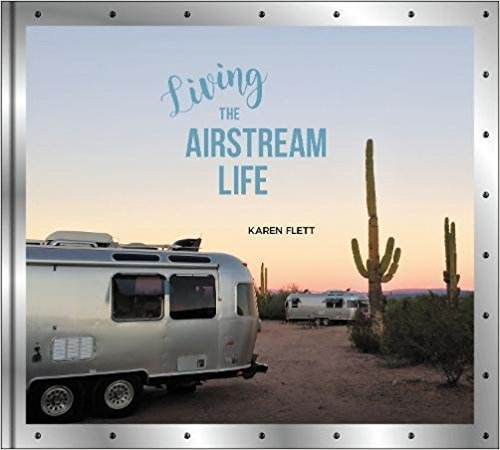 Living the Airstream Life - A newly released book written by Karen Flett and published by Harper Collins.Kristiana and Silver Trailer are featured throughout the book, including the DIY section.